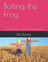 Boiling the Frog: And Other Essays and Bits of Wisdom by Bob