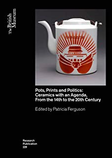 Pots, Prints and Politics: Ceramics with an Agenda, from the 14th to the 20th Century