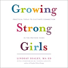 Growing Strong Girls: Practical Tools to Cultivate Connection in the Preteen Years