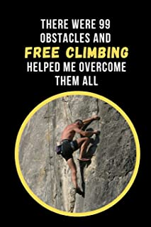 There Were 99 Obstacles And Free Climbing Helped Me Overcome Them All: Novelty Lined Notebook / Journal To Write In Perfect Gift Item (6 x 9 inches)