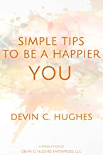 Simple Tips to Be a Happier YOU: Scientifically Proven to Help You Everyday
