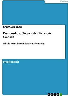 Passionsdarstellungen der Werkstatt Cranach: Sakrale Kunst im Wandel der Reformation (German Edition)