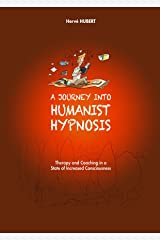 A journey into Humanist Hypnosis: Therapy and coaching in a State of Increased Consciousness (English Edition) Format Kindle