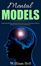 Mental Models: Improving Decision Making Skills and Critical Thinking, Problems Solving, Increase Your Productivity. (English Edition)