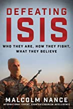 Defeating ISIS: Who They Are, How They Fight, What They Believe