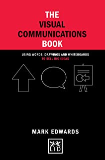 The Visual Communications Book: Using words, drawings and whiteboards to sell big ideas (Concise Advice)