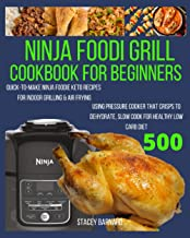 Ninja Foodi Grill Cookbook for Beginners: Quick-To-Make Ninja Foodie Keto Recipes for Indoor Grilling & Air Frying Using P...