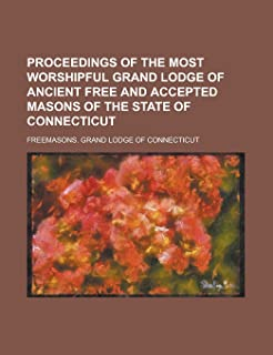 Proceedings of the Most Worshipful Grand Lodge of Ancient Free and Accepted Masons of the State of Connecticut