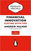 The Economist: Financial Innovation: Playing with Fire (Penguin Specials)