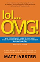 lol...OMG!: What Every Student Needs to Know About Online Reputation Management, Digital Citizenship and Cyberbullying (High School Edition)