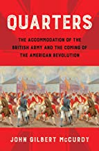 Quarters: The Accommodation of the British Army and the Coming of the American Revolution