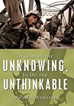 To Lead by the Unknowing, To Do the Unthinkable