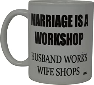 Best Funny Coffee Mug Marriage is a Workshop Husband Works Wife Shops Novelty Cup Wife Great Gift Idea For Men or Women Married Couple Spouse Lover Or Partner (Marriage)