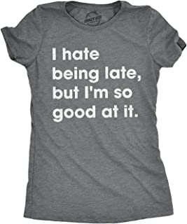 Womens I Hate Being Late But I'm So Good at It Tshirt Funny Sarcastic Tee for Ladies