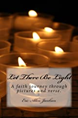 Let There Be Light: A faith journey through pictures and verse Kindle Edition