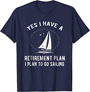 Yes I Have A Retirement Plan Go Sailing T-Shirt Funny Gift