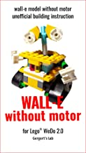 WALL_E: model of everyone's favorite robot without motor unofficial building instruction for Lego® WeDo 2.0 (45300) (English Edition)