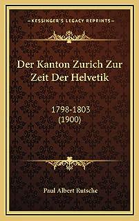 Der Kanton Zurich Zur Zeit Der Helvetik: 1798-1803 (1900)