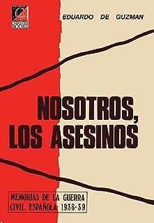 NOSOTROS, LOS ASESINOS: Memorias de la Guerra Civil Española 1936-39 (Spanish Edition)