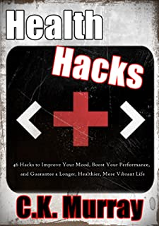 Health Hacks - 46 Hacks to Improve Your Mood, Boost Your Performance, and Guarantee a Longer, Healthier, More Vibrant Life: (Health & Fitness, Natural Remedies, Health Alternatives, DIY)