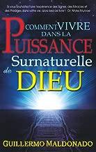 Comment vivre dans la Puissance Surnaturelle de Dieu (French Edition)