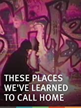 These Places We've Learned to Call Home