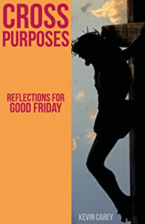 Cross Purposes: Reflections for Good Friday (English Edition)