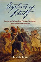 Captives of Liberty: Prisoners of War and the Politics of Vengeance in the American Revolution (Early American Studies)