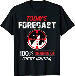 Today Foregast 100% Chance Of Coyote Hunting T-Shirt