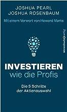 Investieren wie die Profis: Die 5 Schritte der Aktienauswahl (German Edition)