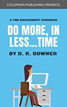 Do More in Less...Time: Learn Time Management & avoid Procrastination. (How to... Book 2)