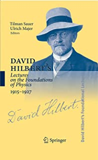 David Hilbert's Lectures on the Foundations of Physics 1915-1927: Relativity, Quantum Theory and Epistemology (David Hilbert's Lectures on the Foundations ... Physics, 1891-1933 Book 5) (English Edition)