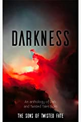 Darkness: An Anthology of Dark and Twisted Tales Kindle Edition