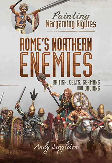 Painting Wargaming Figures – Rome's Northern Enemies: British, Celts, Germans and Dacians (English Edition)