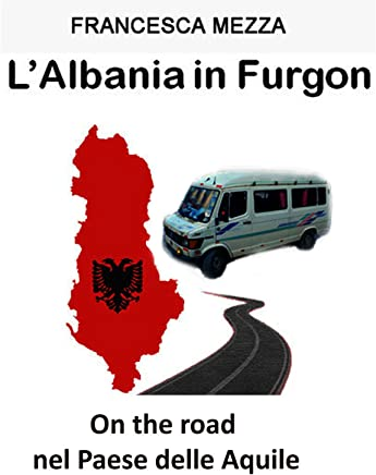 LAlbania in Furgon: On the road nel Paese delle Aquile
