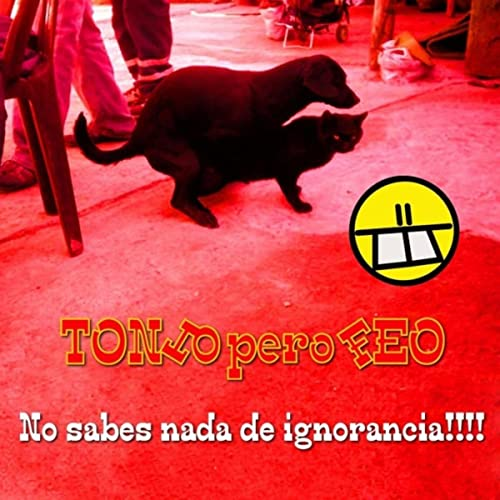 No Sabes Nada de Ignorancia!!! [Explicit] by Tonto Pero Feo ...