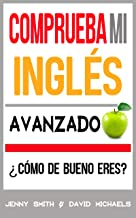 Comprueba Mi Inglés. Avanzado: ¿Cómo de Bueno Eres? (English Edition)