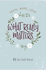 What Really Matters: Faith, Hope, Love: 365 Daily Devotions from Our Daily Bread Kindle Edition