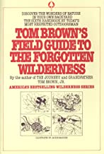 Tom Brown's Field Guide to the Forgotten Wilderness: Discover the Wonders of Nature in Your Own Backyard