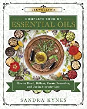 Llewellyn's Complete Book of Essential Oils: How to Blend, Diffuse, Create Remedies, and Use in Everyday Life (Llewellyn's Complete Book Series 13)