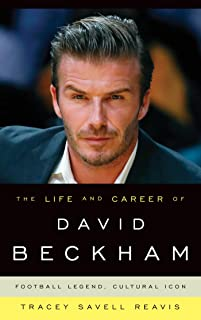 The Life and Career of David Beckham: Football Legend, Cultural Icon (English Edition)
