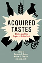 Acquired Tastes: Stories about the Origins of Modern Food (Food, Health, and the Environment)
