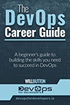 The DevOps Career Guide: A beginner's guide to building the skills you need to succeed in DevOps (English Edition)