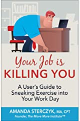 Your Job Is Killing You: A User's Guide to Sneaking Exercise into Your Work Day Kindle Edition