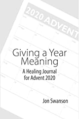 Giving a Year Meaning: A Healing Journal for Advent 2020 Kindle Edition
