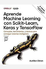 Aprende Machine Learning con Scikit-Learn, Keras y TensorFlow: Conceptos, herramientas y técnicas para construir sistemas inteligentes Paperback