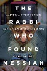 The Rabbi Who Found Messiah: The Story of Yitzhak Kaduri and his prophecies of the end time Kindle Edition