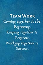 Teamwork Coming together is the Beginning. Keeping together is Progress. Working together is Success.: Lined Blank Notebook Journal
