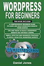 Wordpress for Beginners: 3 Books in 1- A Comprehensive Beginners Guide+ Tips and Tricks+ Simple, Effective and Advanced Strategies to Build a Beautiful WordPress Website