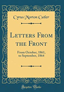 Letters From the Front: From October, 1861, to September, 1864 (Classic Reprint)